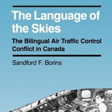 The Language of the Skies:The Bilingual Air Traffic Control Conflict in Canada by Sandford Borins